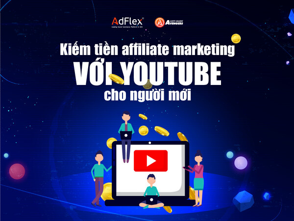 Kiem tien Affilliate marketing voi youtube cho nguoi moi